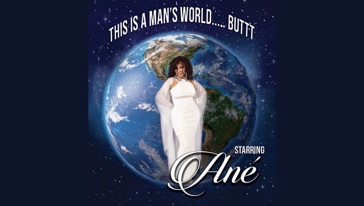 <em>This Is A Man's World.....Buttt</em> starring Ané Event Image